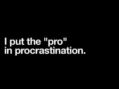 procrastinate now dont put it off If you don't fail, that's information — you now know that, at least with a small test,   comfortable with, but doing new things is uncomfortable so we put them off.